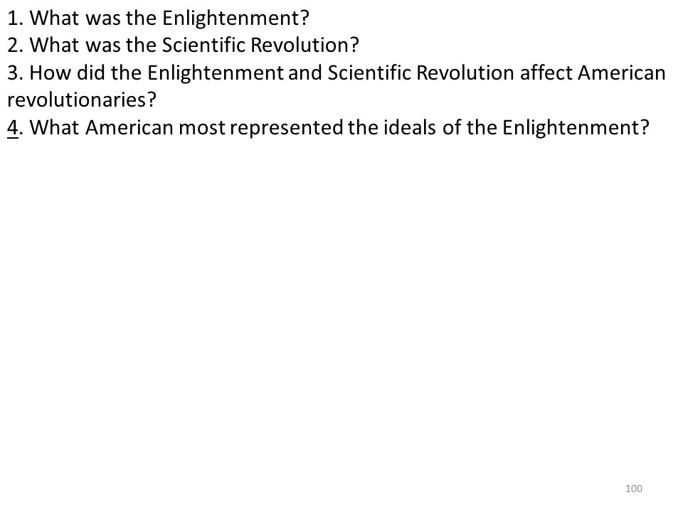 100 1. What was the Enlightenment. 2. What was the Scientific Revolution.