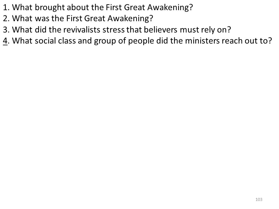 103 1. What brought about the First Great Awakening.