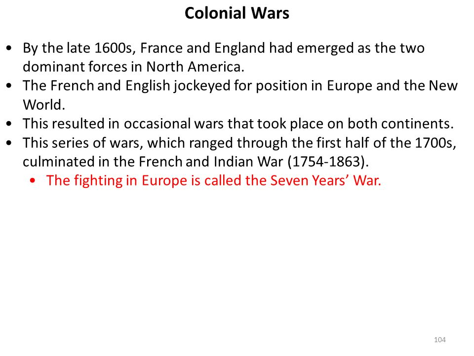 104 Colonial Wars By the late 1600s, France and England had emerged as the two dominant forces in North America.