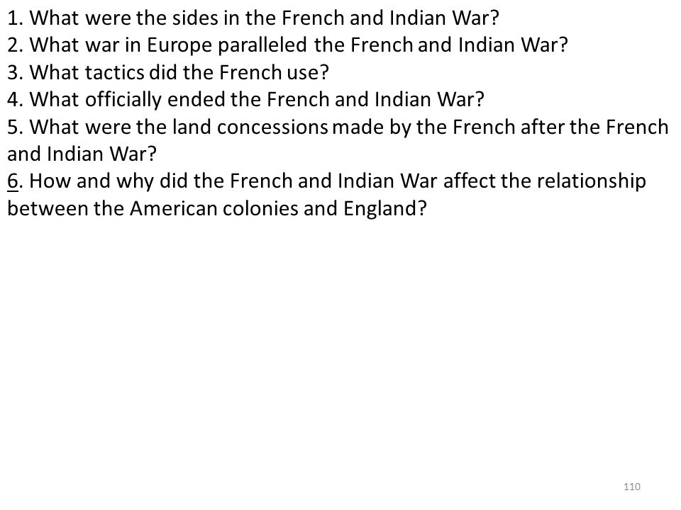 110 1. What were the sides in the French and Indian War.