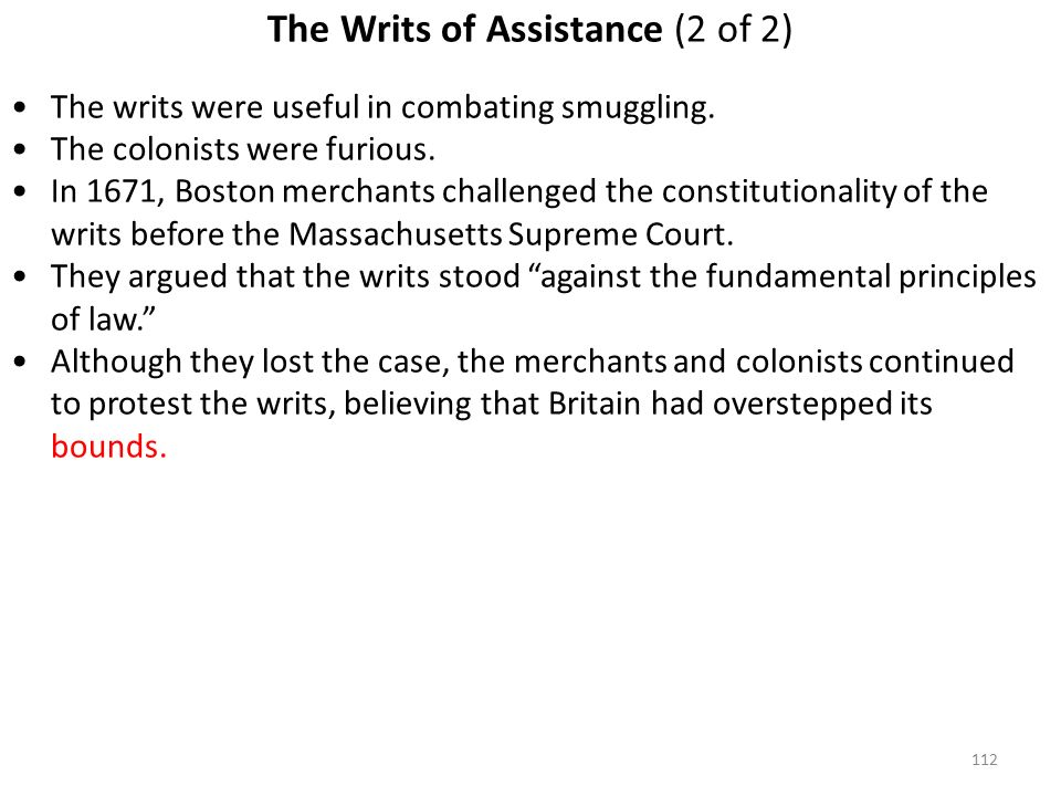 112 The Writs of Assistance (2 of 2) The writs were useful in combating smuggling.