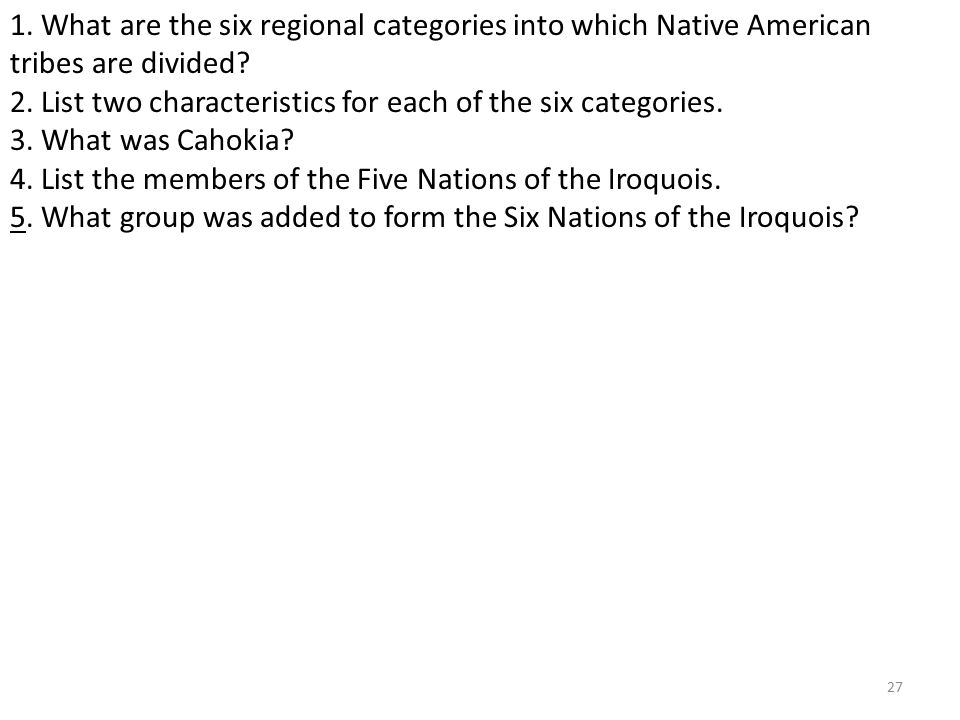 27 1. What are the six regional categories into which Native American tribes are divided.