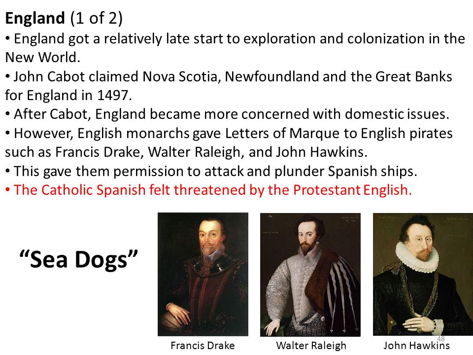 48 England (1 of 2) England got a relatively late start to exploration and colonization in the New World.