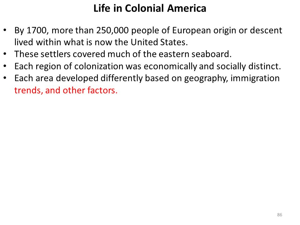 86 Life in Colonial America By 1700, more than 250,000 people of European origin or descent lived within what is now the United States.