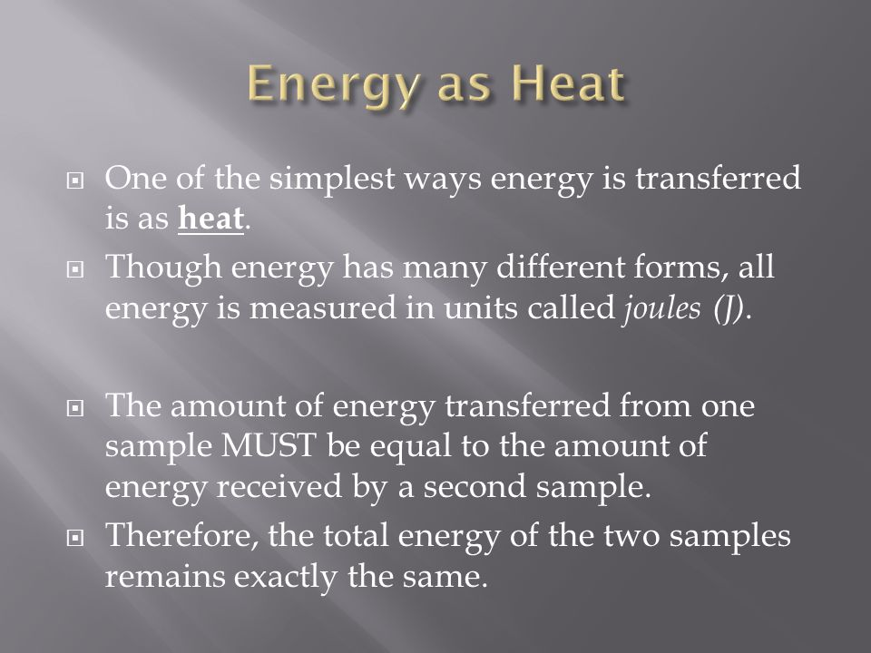  One of the simplest ways energy is transferred is as heat.