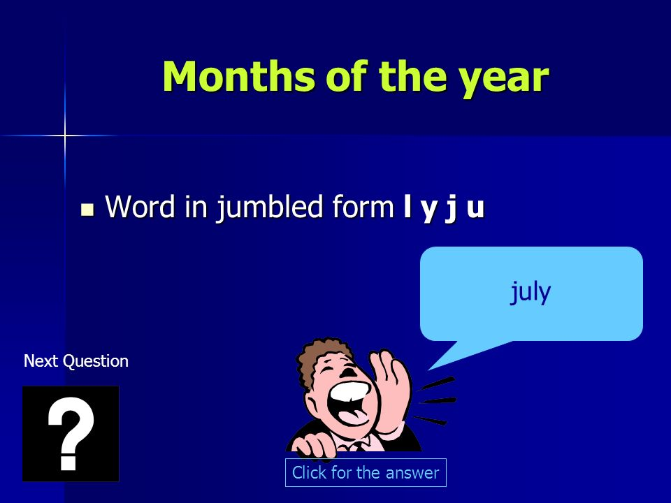 Months of the year Word in jumbled form l y j u Word in jumbled form l y j u july Click for the answer Next Question