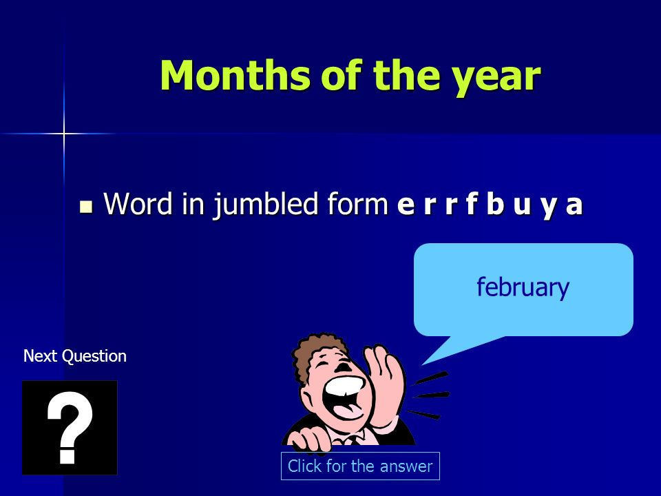 Months of the year Word in jumbled form e r r f b u y a Word in jumbled form e r r f b u y a february Click for the answer Next Question