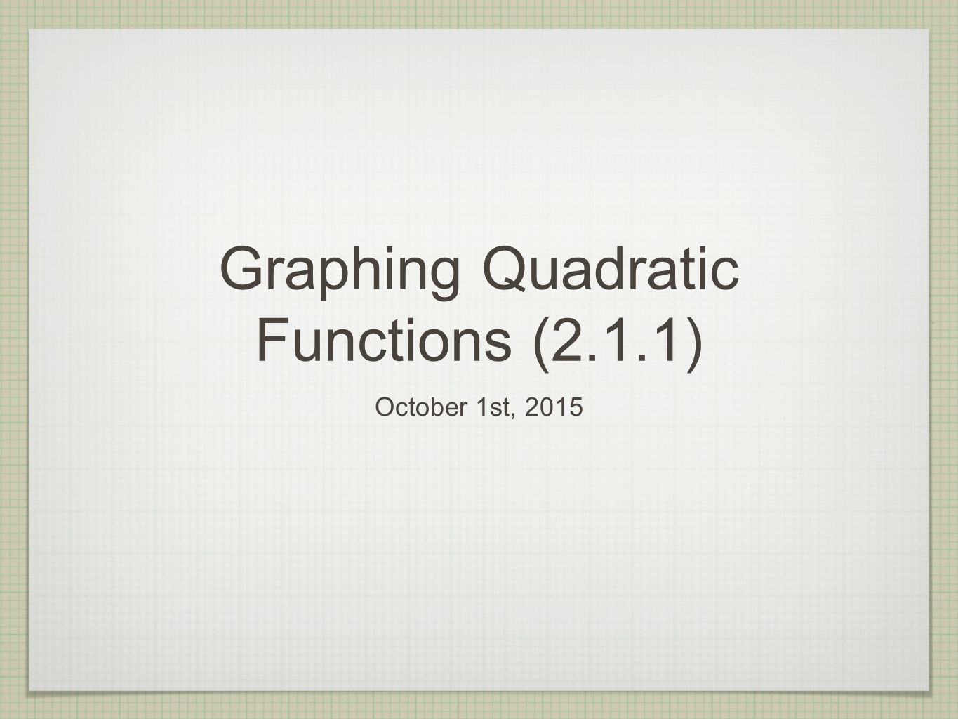 Graphing Quadratic Functions (2.1.1) October 1st, 2015