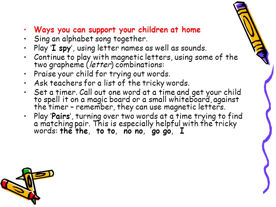 Ways you can support your children at home Sing an alphabet song together.