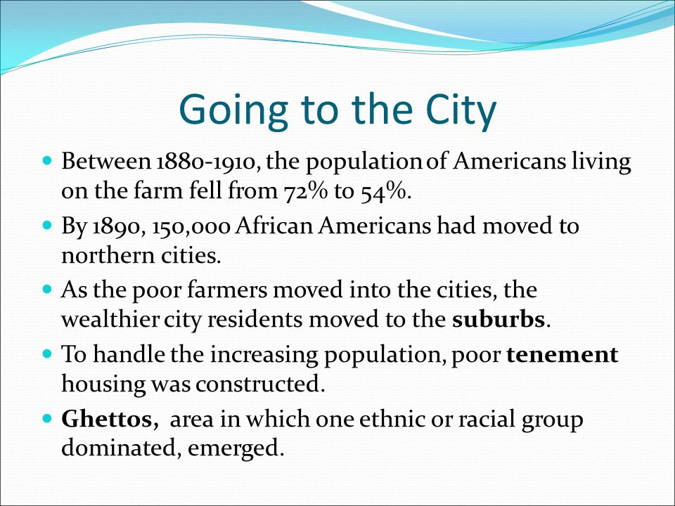 Going to the City Between , the population of Americans living on the farm fell from 72% to 54%.
