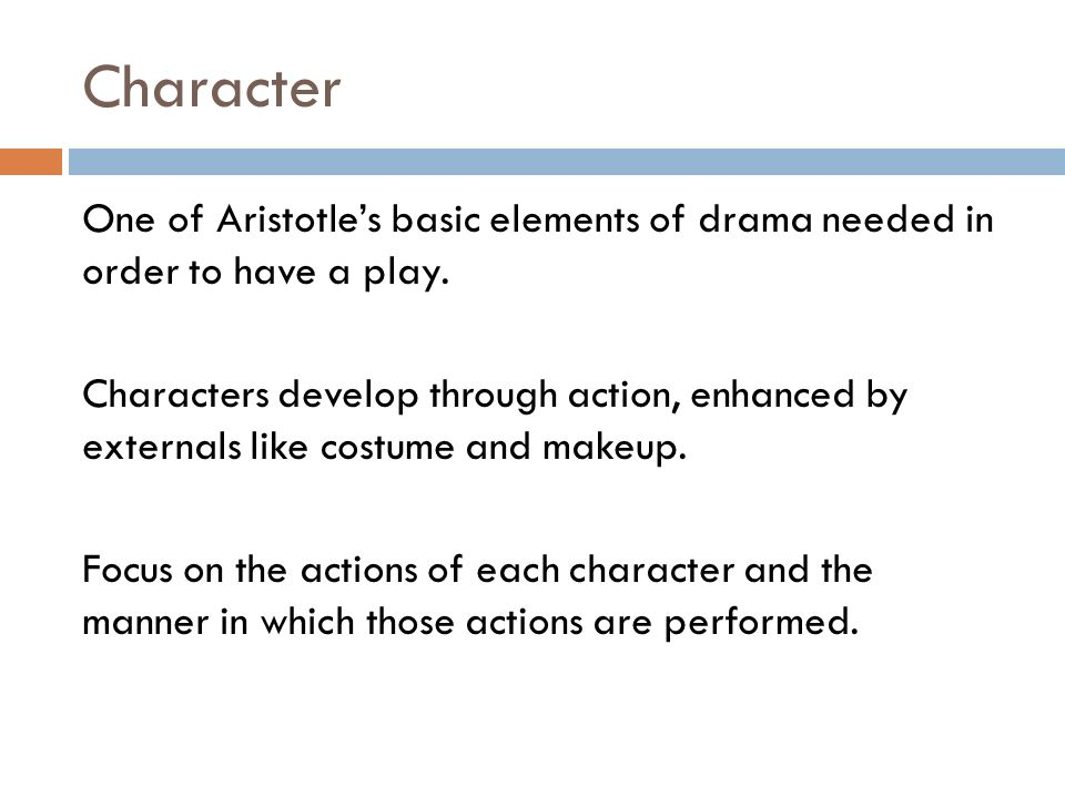 Character One Of Aristotles Basic Elements Of Drama Needed In Order To Have A Play