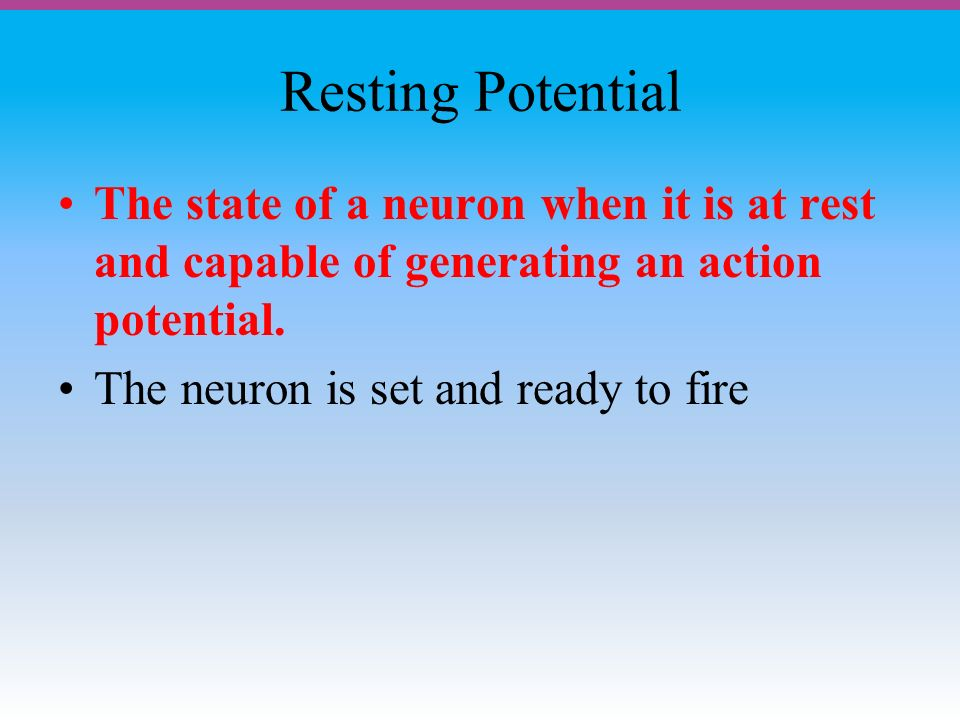Resting Potential The state of a neuron when it is at rest and capable of generating an action potential.