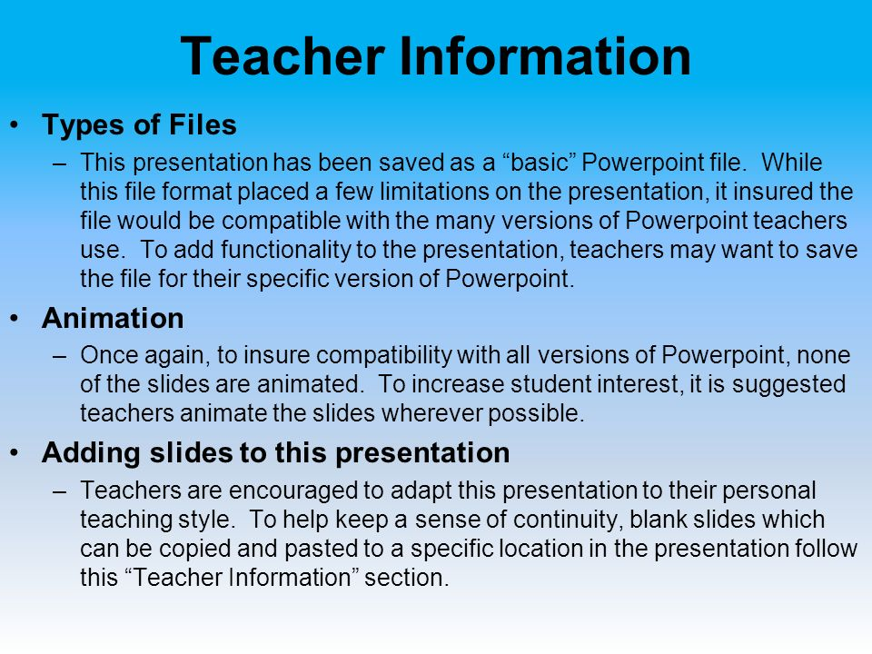 Teacher Information Types of Files –This presentation has been saved as a basic Powerpoint file.