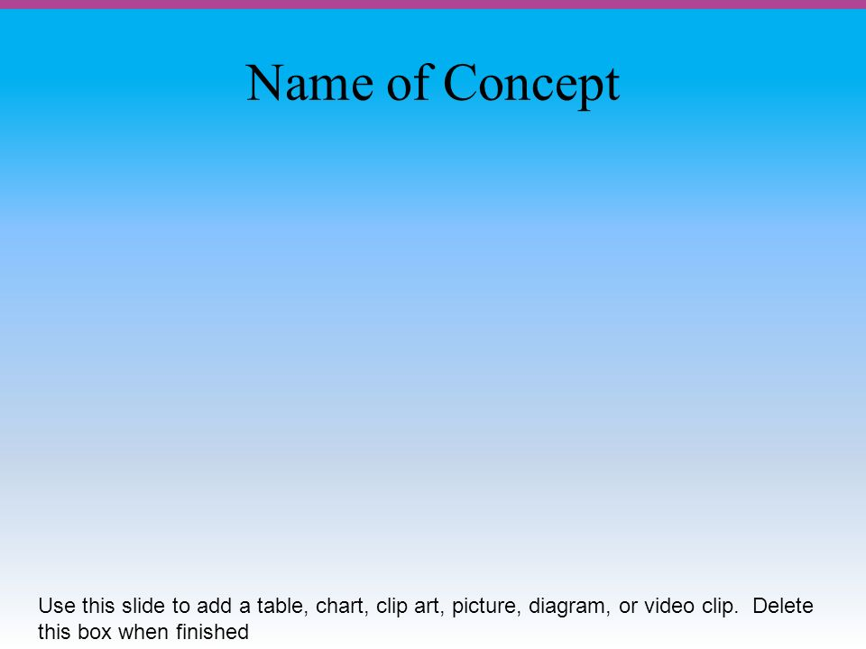 Name of Concept Use this slide to add a table, chart, clip art, picture, diagram, or video clip.