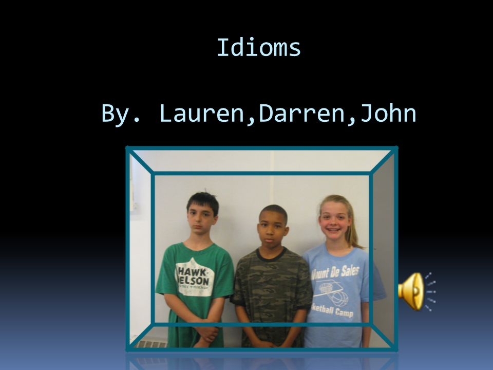 Idioms By Lauren Darren John Idiommeaning Born Yesterday Don T