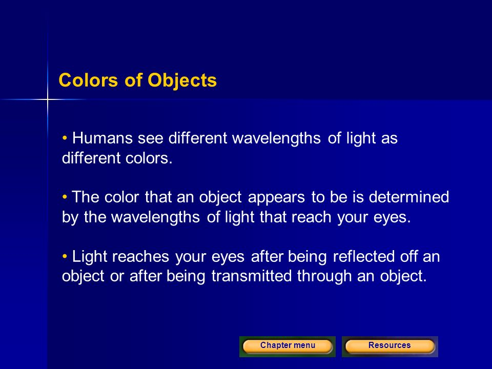 ResourcesChapter menu Colors of Objects Humans see different wavelengths of light as different colors.