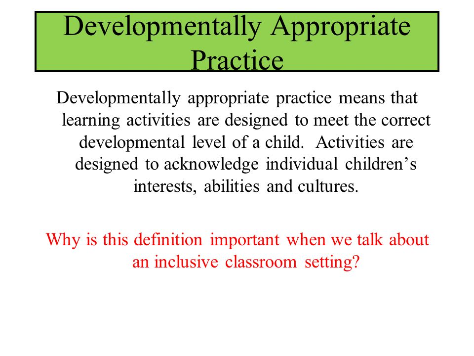 why is developmentally appropriate practice important