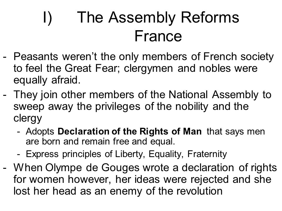 I)The Assembly Reforms France -Peasants weren't the only members of French society to feel the Great Fear; clergymen and nobles were equally afraid.