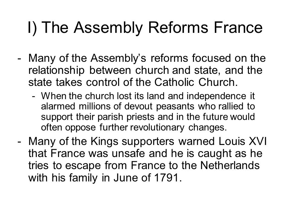 I) The Assembly Reforms France -Many of the Assembly's reforms focused on the relationship between church and state, and the state takes control of the Catholic Church.