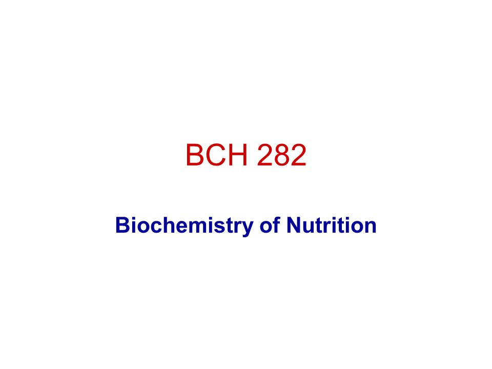 bch 282 biochemistry of nutrition objectives to define nutrition