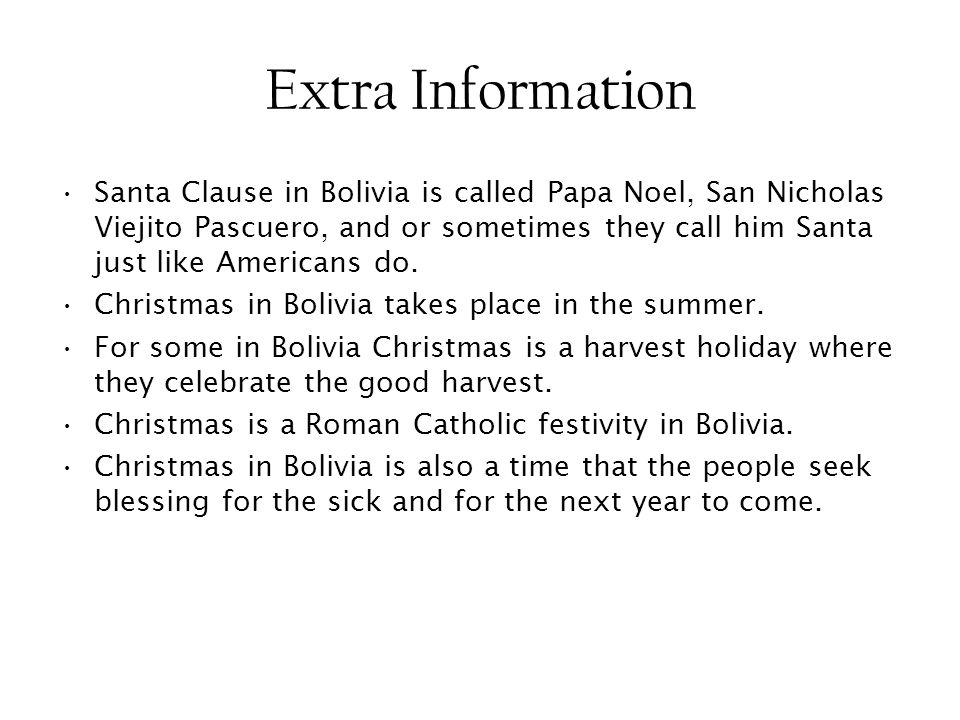 Extra Information Santa Clause in Bolivia is called Papa Noel, San Nicholas Viejito Pascuero,