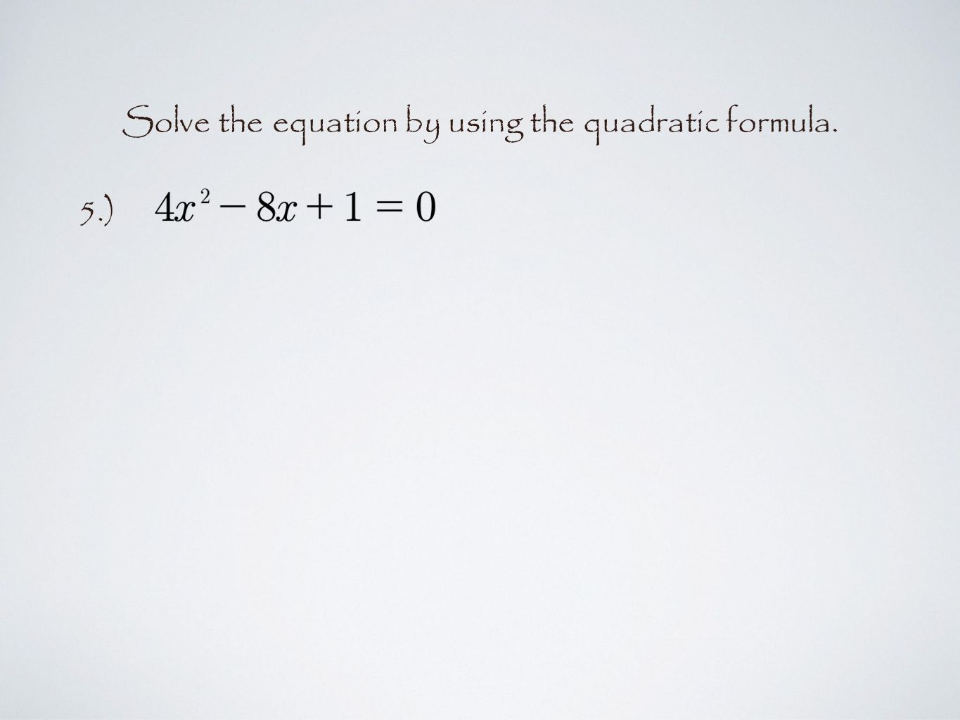 Solve the equation by using the quadratic formula. 5.)