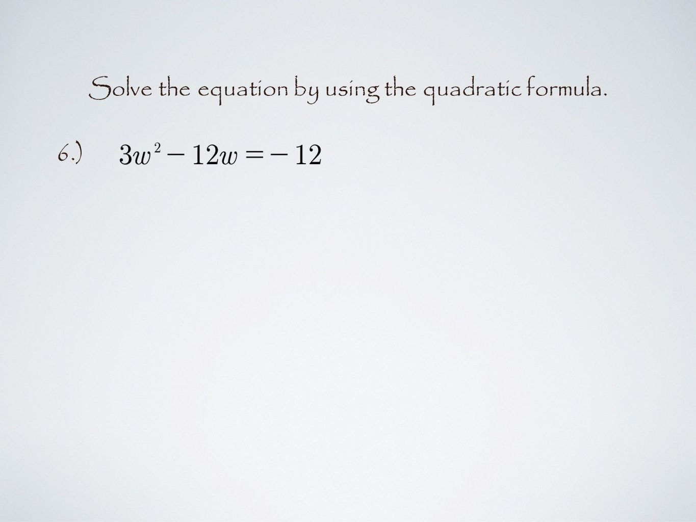 Solve the equation by using the quadratic formula. 6.)