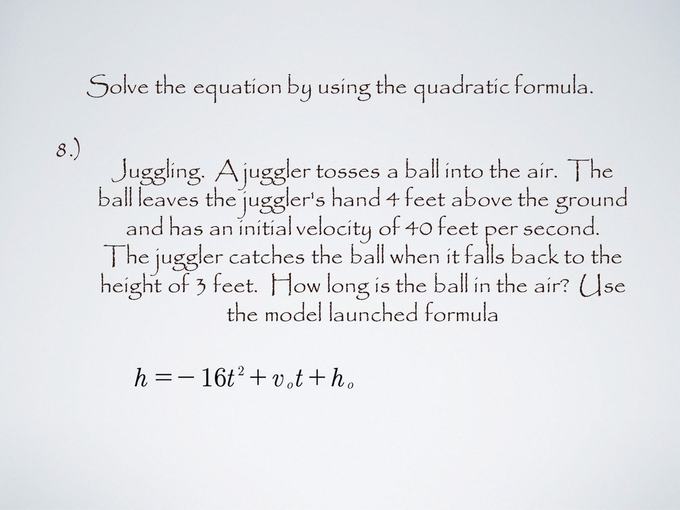 Solve the equation by using the quadratic formula.
