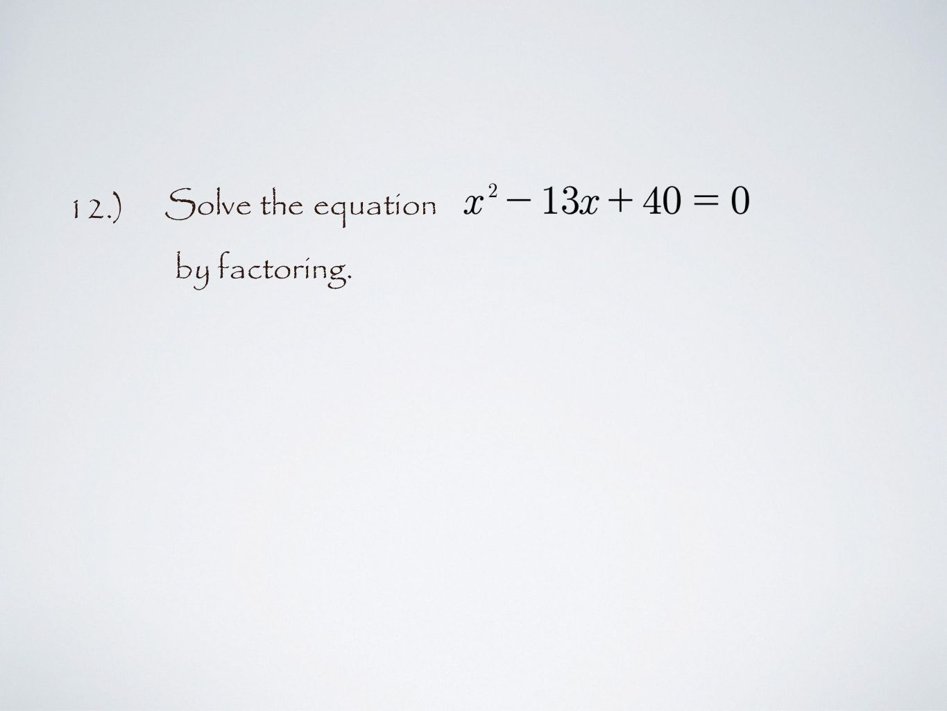 12.) Solve the equation by factoring.