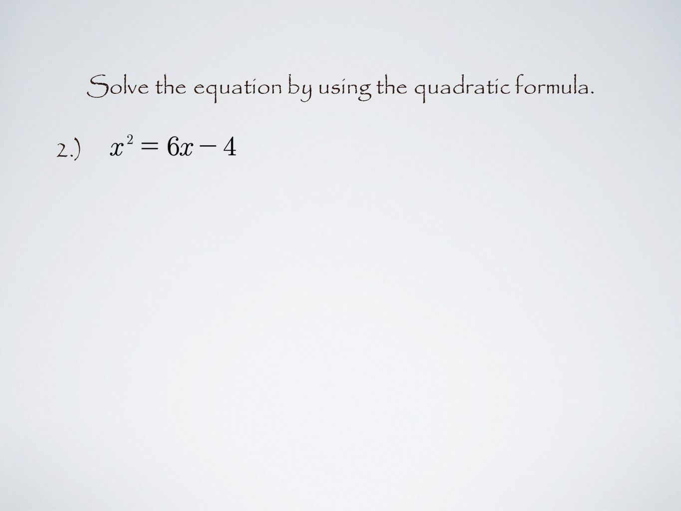 Solve the equation by using the quadratic formula. 2.)
