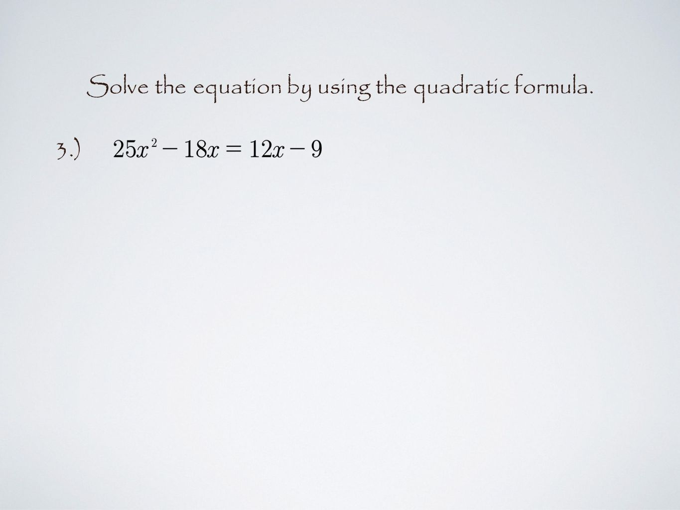 Solve the equation by using the quadratic formula. 3.)