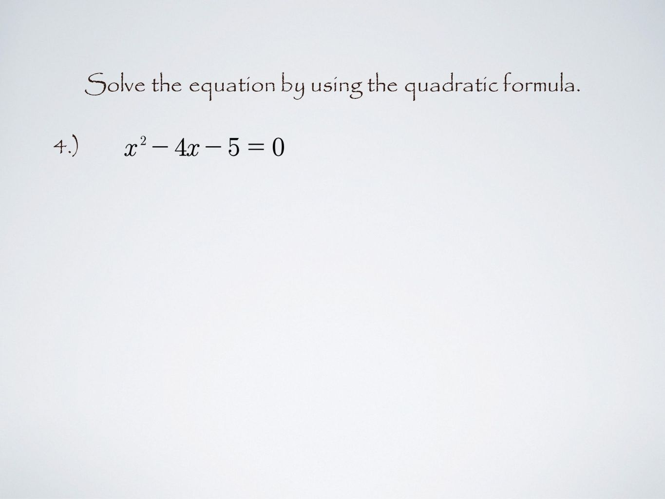 Solve the equation by using the quadratic formula. 4.)