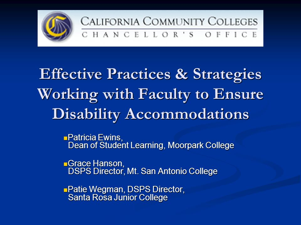 Effective Practices & Strategies Working with Faculty to Ensure Disability Accommodations Patricia Ewins, Dean of Student Learning, Moorpark College Patricia Ewins, Dean of Student Learning, Moorpark College Grace Hanson, DSPS Director, Mt.