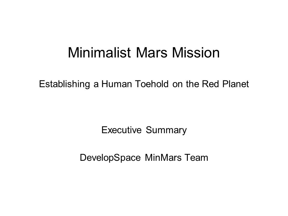 1 Minimalist Mars Mission Elishing A Human Toehold On The Red Planet Executive Summary Develope Minmars Team