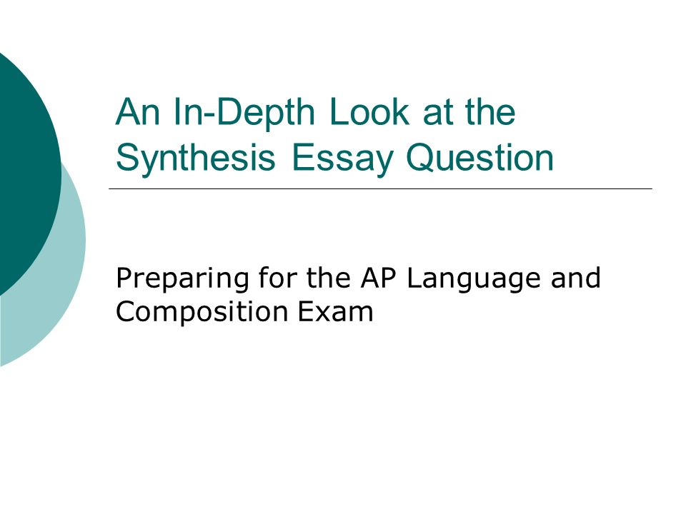 An In Depth Look At The Synthesis Essay Question Preparing