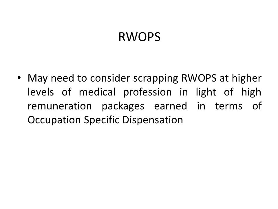 RWOPS May need to consider scrapping RWOPS at higher levels of medical profession in light of high remuneration packages earned in terms of Occupation Specific Dispensation