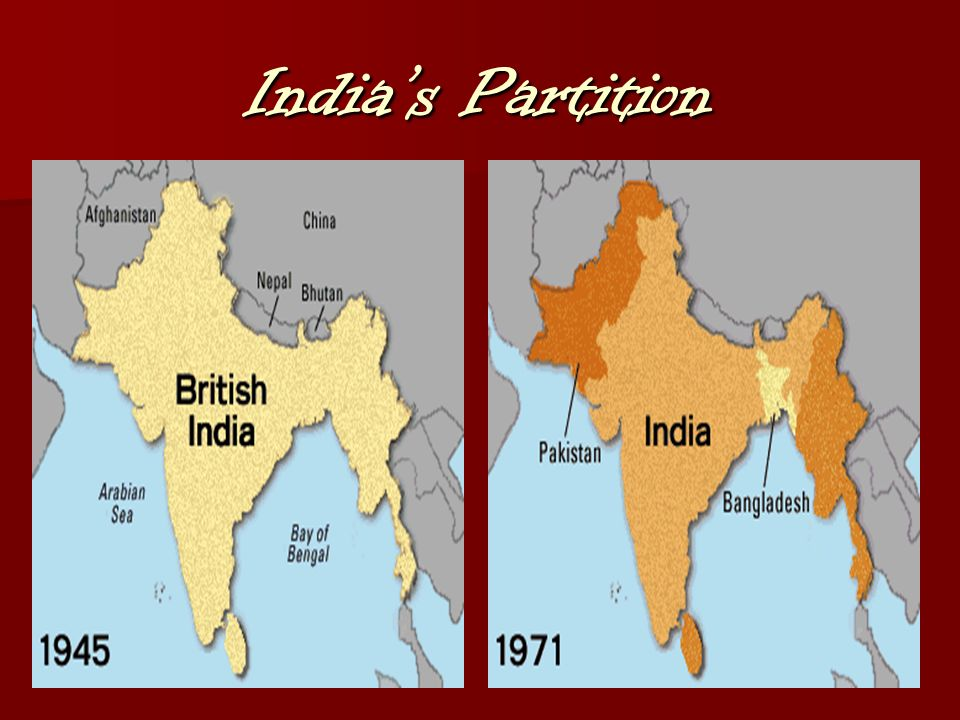 India & Pakistan gained independence in August 1947 India & Pakistan gained independence in August 1947 East & West Pakistan become Pakistan and Bangladesh East & West Pakistan become Pakistan and Bangladesh