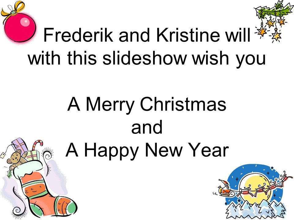Frederik and Kristine will with this slideshow wish you A Merry ...