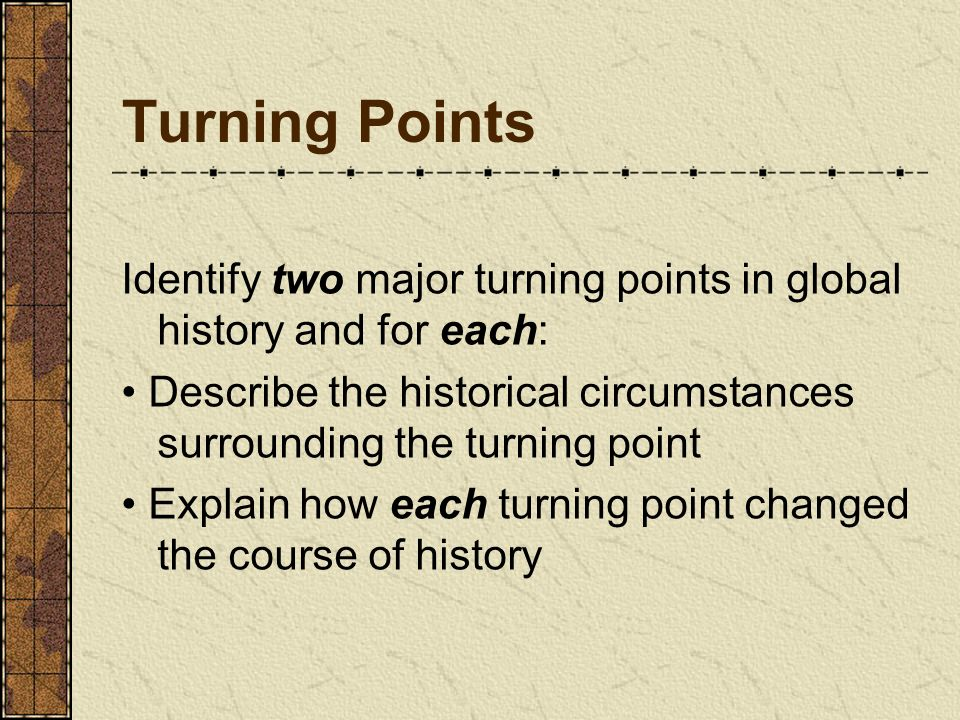 9 Turning Points Identify Two Major In Global History And For Each Describe The Historical Circumstances Surrounding Point