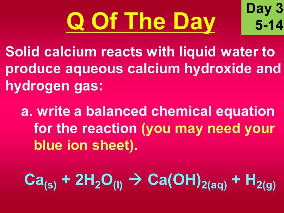 Solid Calcium Reacts With Liquid Water To Produce Aqueous Calcium