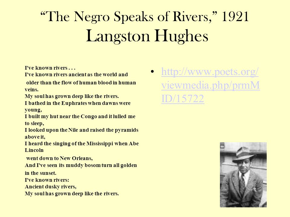 The Negro Speaks of Rivers, 1921 Langston Hughes I ve known rivers...