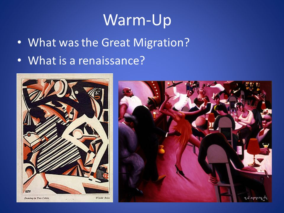 Warm-Up What was the Great Migration What is a renaissance