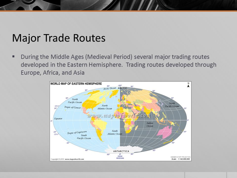 Major Trade Routes  During the Middle Ages (Medieval Period) several major trading routes developed in the Eastern Hemisphere.