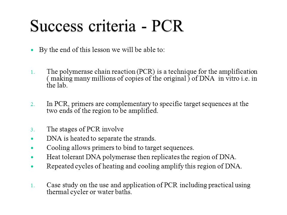 Success criteria - PCR By the end of this lesson we will be able to: 1.
