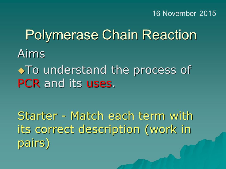 Polymerase Chain Reaction Aims  To understand the process of PCR and its uses.