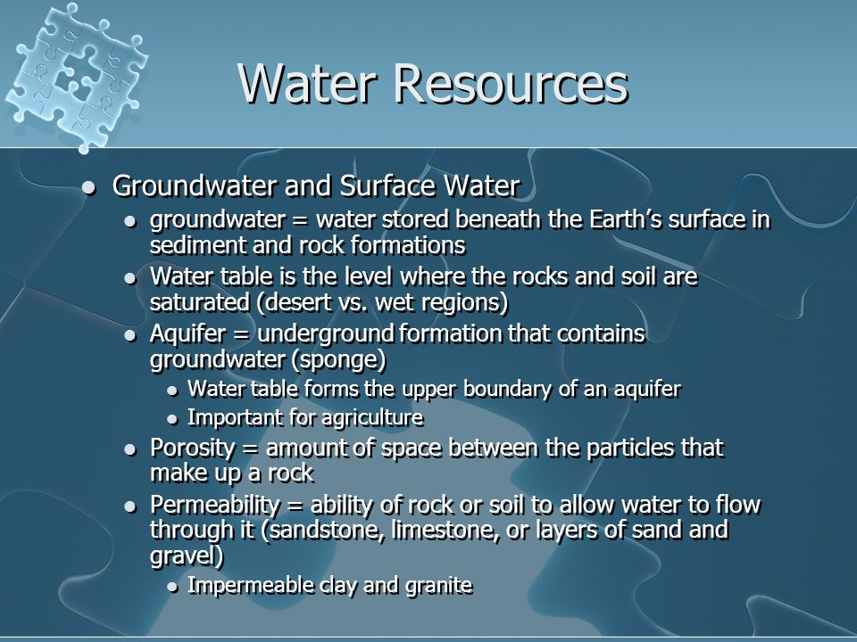 Water Resources Groundwater and Surface Water groundwater = water stored beneath the Earth's surface in sediment and rock formations Water table is the level where the rocks and soil are saturated (desert vs.