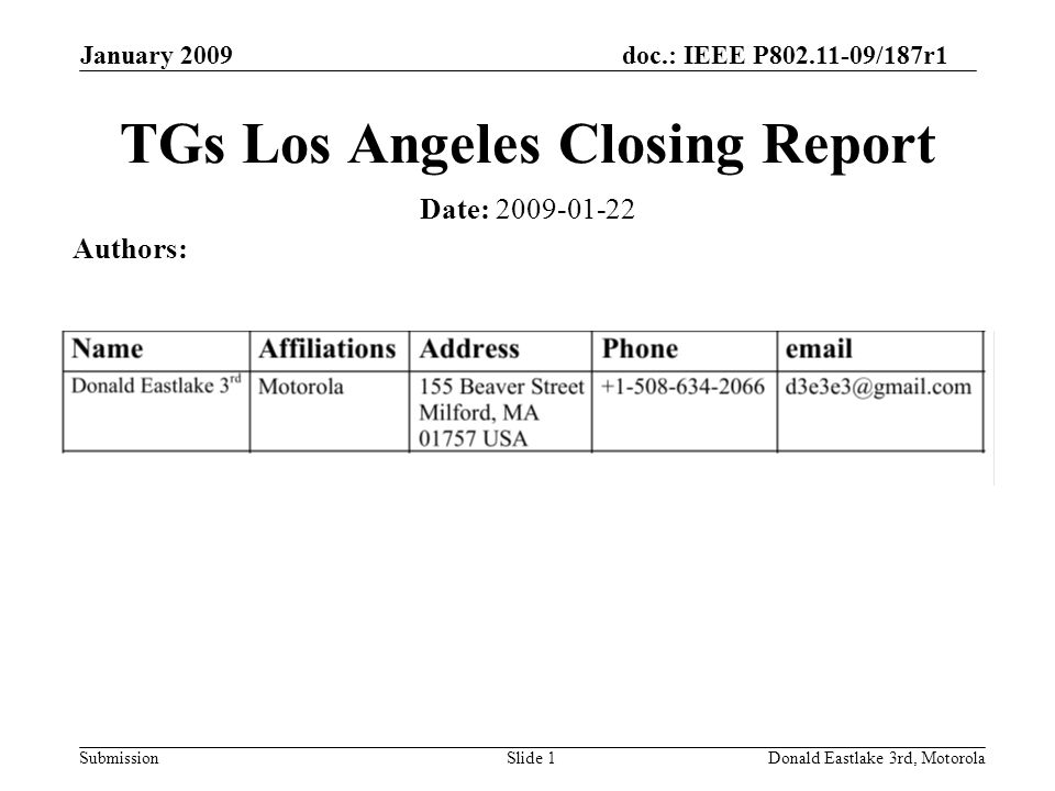 doc.: IEEE P /187r1 Submission January 2009 Donald Eastlake 3rd, MotorolaSlide 1 TGs Los Angeles Closing Report Date: Authors: