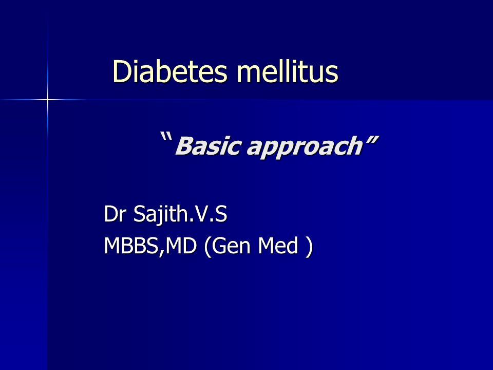 "Diabetes mellitus "" Basic approach"" Dr Sajith V S MBBS,MD (Gen Med"
