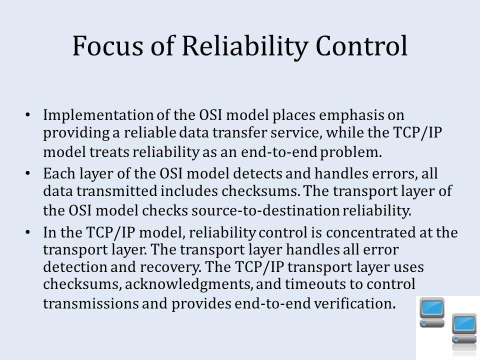 General Comparison OSI Vs TCP/IP  Focus of Reliability Control