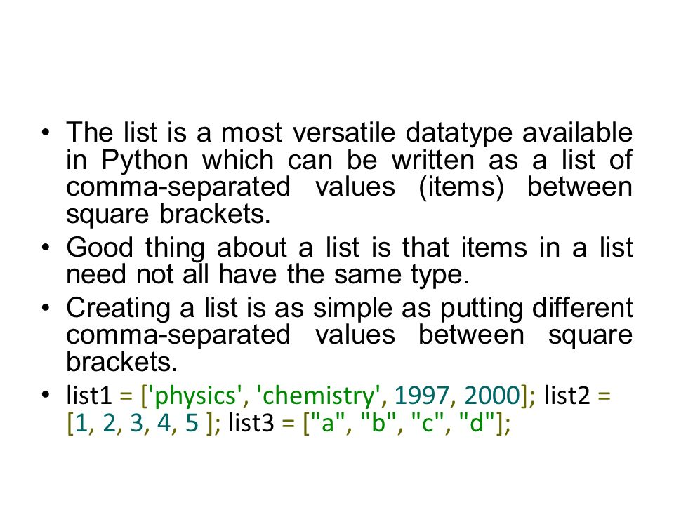 Lists  The list is a most versatile datatype available in